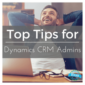 Top Tips for Dynamics CRM Admins