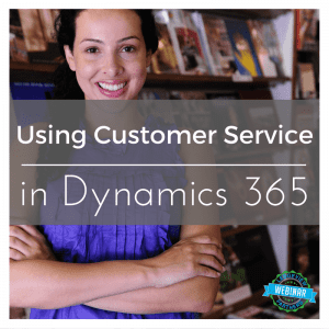 Using Customer Service in Dynamics 365