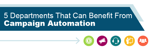 5 Departments That Can Benefit From Campaign Automation