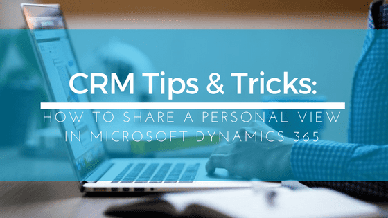 Microsoft Dynamics 365/CRM Sharing Personal Views