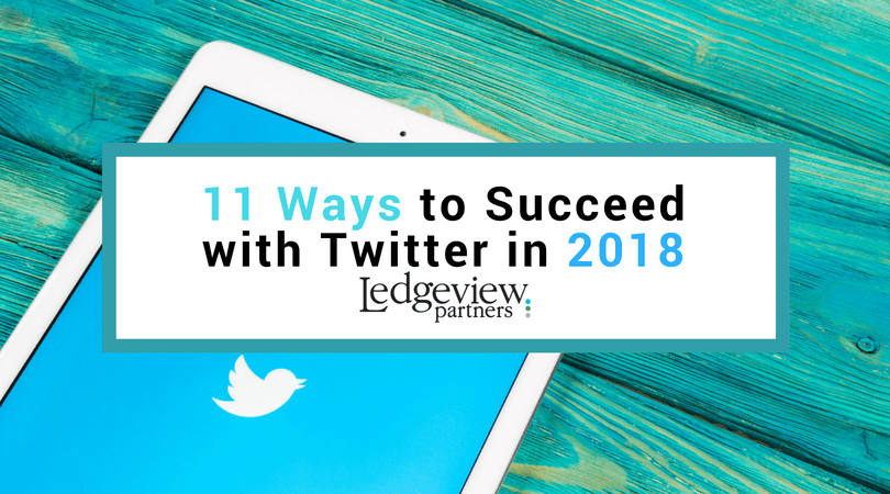 11 Ways to Succeed with Twitter in 2018 | Ledgeview Partners